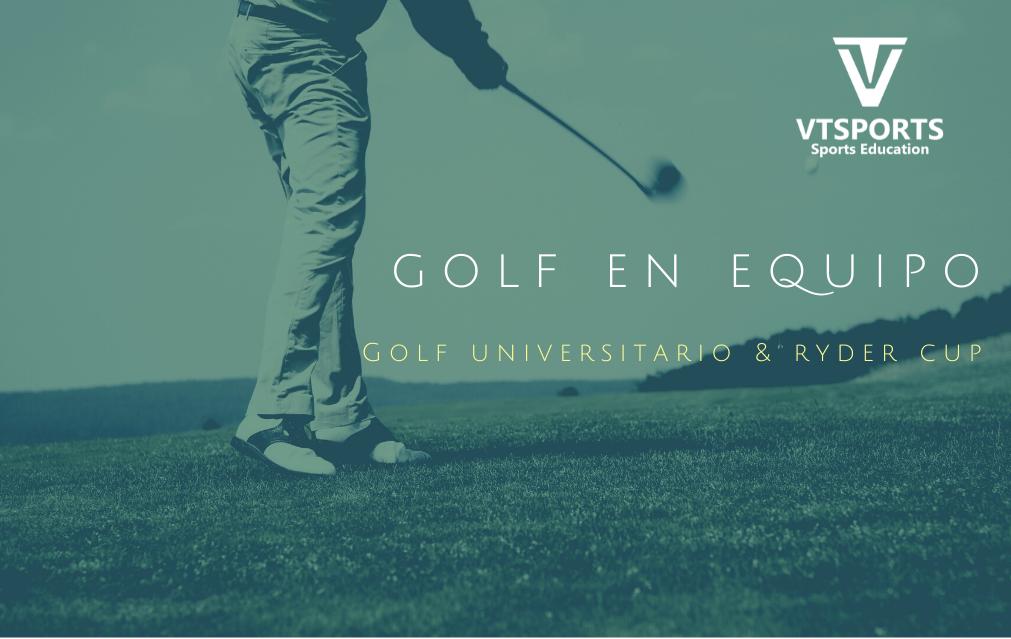 El Golf en Equipo: de las Universidades a la Ryder Cup